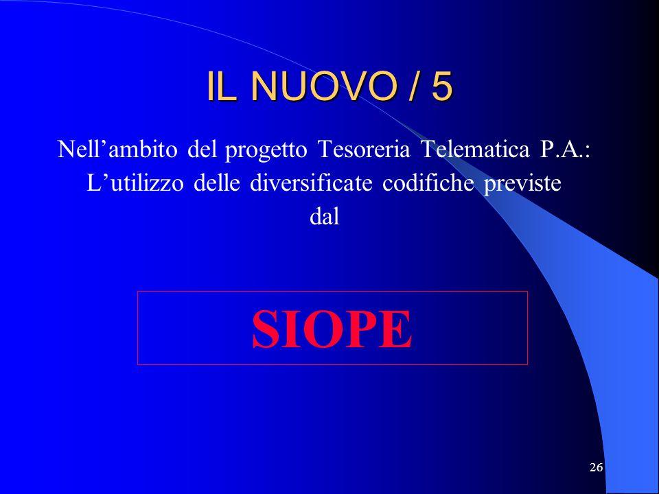 26 IL NUOVO / 5 Nell'ambito del progetto Tesoreria Telematica P.A.: L'utilizzo delle diversificate codifiche previste dal SIOPE
