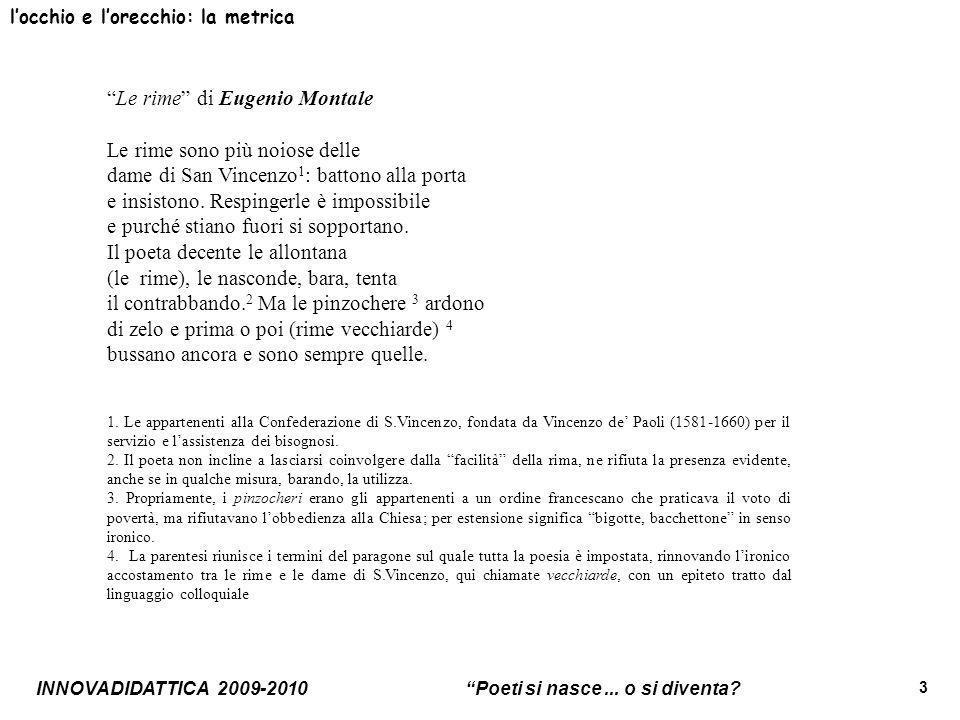"""INNOVADIDATTICA 2009-2010 """"Poeti si nasce... o si diventa? 3 l'occhio e l'orecchio: la metrica """"Le rime"""" di Eugenio Montale Le rime sono più noiose de"""