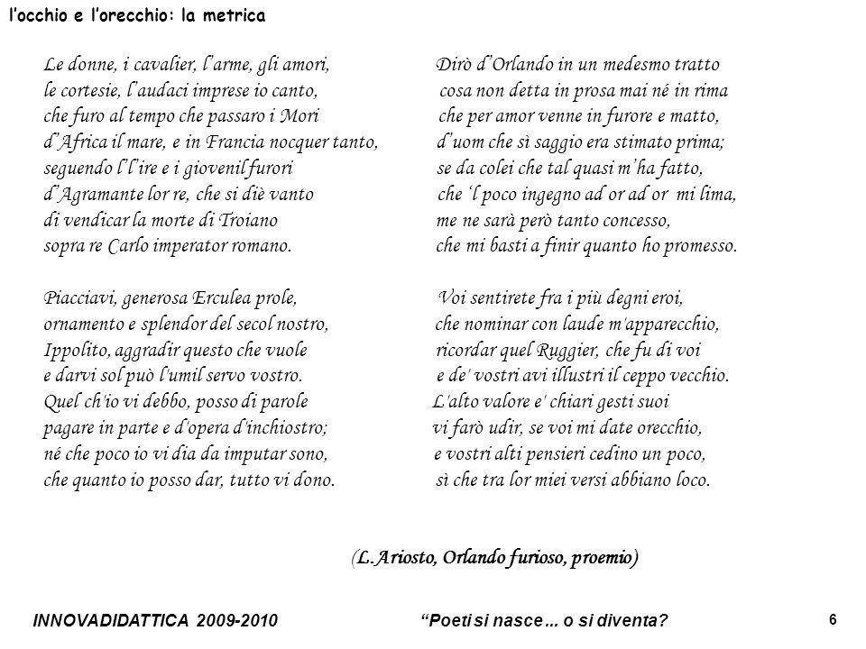 """INNOVADIDATTICA 2009-2010 """"Poeti si nasce... o si diventa? 6 l'occhio e l'orecchio: la metrica Le donne, i cavalier, l'arme, gli amori, Dirò d'Orlando"""