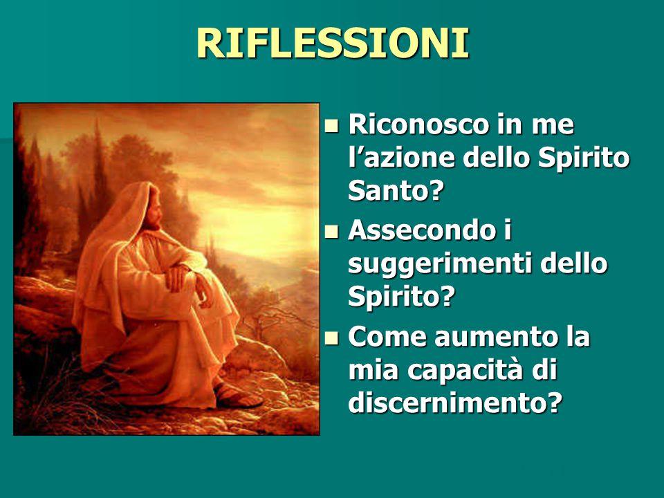 RIFLESSIONI Riconosco in me l'azione dello Spirito Santo? Riconosco in me l'azione dello Spirito Santo? Assecondo i suggerimenti dello Spirito? Asseco