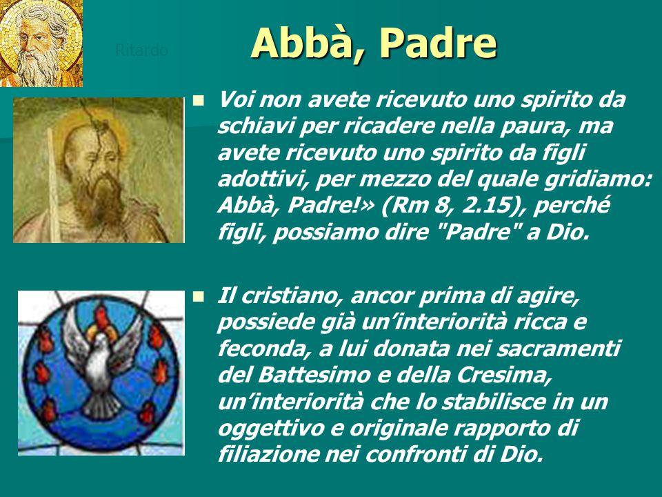 Abbà, Padre Voi non avete ricevuto uno spirito da schiavi per ricadere nella paura, ma avete ricevuto uno spirito da figli adottivi, per mezzo del qua