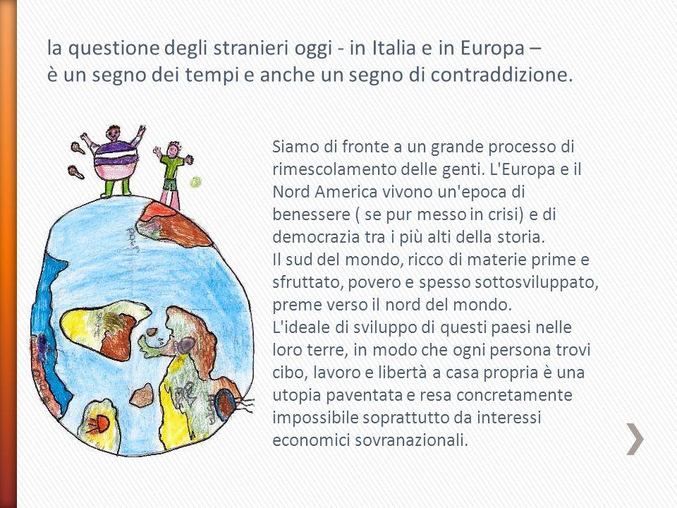 la questione degli stranieri oggi - in Italia e in Europa – è un segno dei tempi e anche un segno di contraddizione.