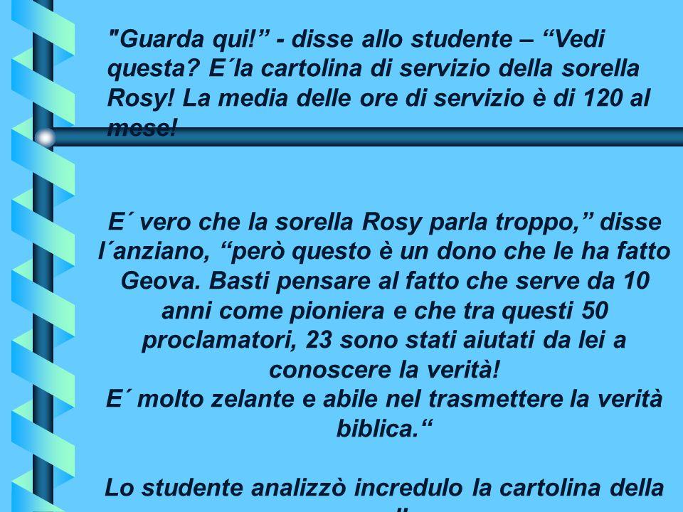 E´ vero che la sorella Rosy parla troppo, disse l´anziano, però questo è un dono che le ha fatto Geova.
