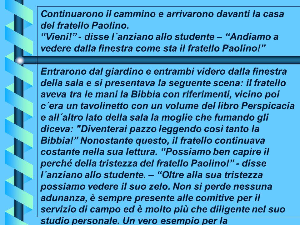 """Continuarono il cammino e arrivarono davanti la casa del fratello Paolino. """"Vieni!"""" - disse l´anziano allo studente – """"Andiamo a vedere dalla finestra"""