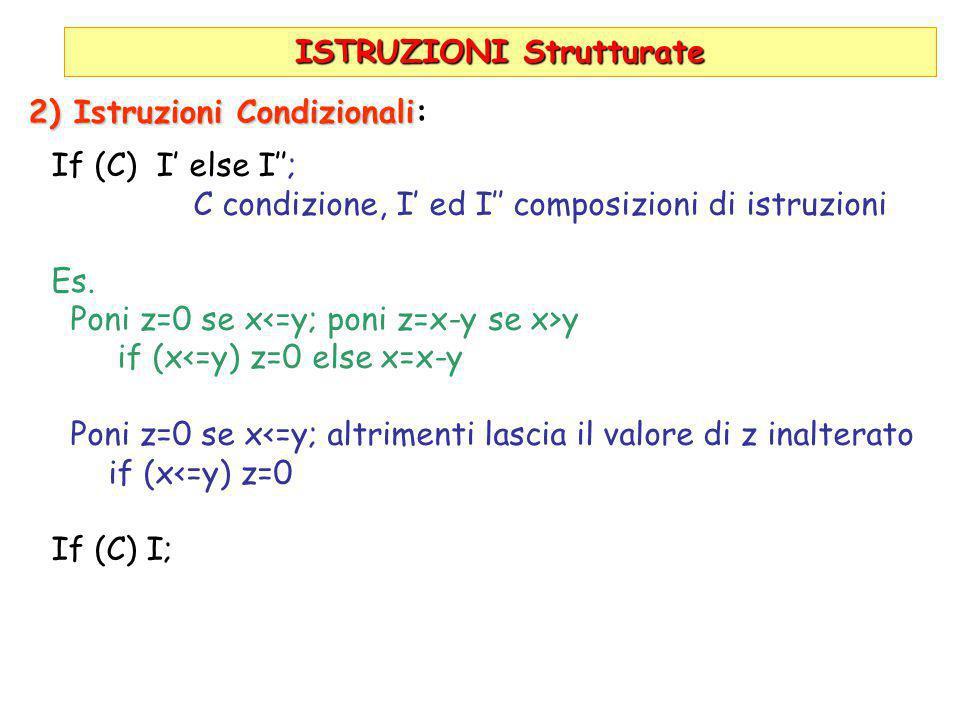 ISTRUZIONI Strutturate 2) Istruzioni Condizionali 2) Istruzioni Condizionali: If (C) I' else I''; C condizione, I' ed I'' composizioni di istruzioni E