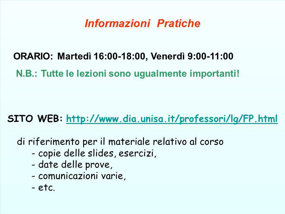 Informazioni Pratiche ORARIO: Martedì 16:00-18:00, Venerdì 9:00-11:00 N.B.: Tutte le lezioni sono ugualmente importanti! SITO WEB: http://www.dia.unis