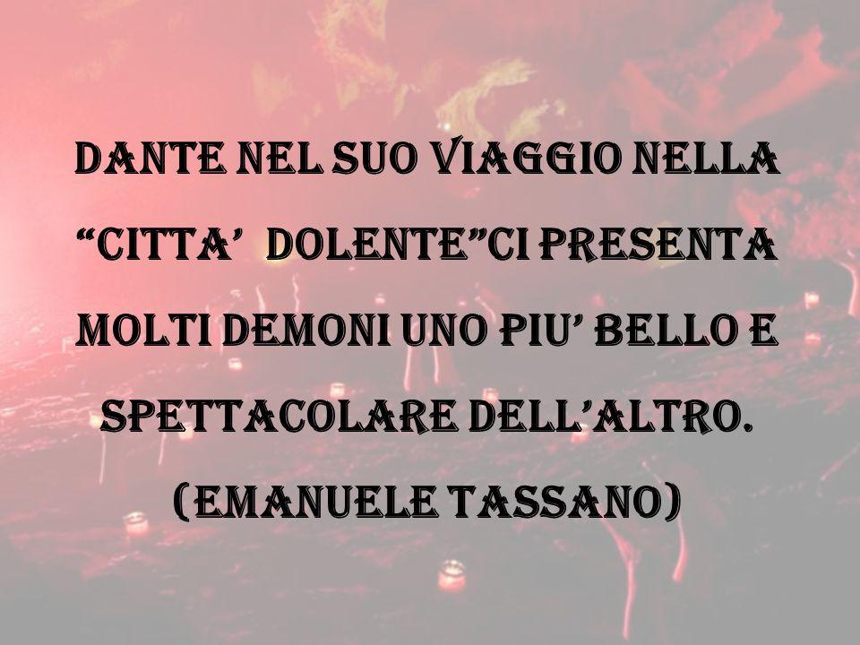 """Dante nel suo viaggio nella """"citta' dolente""""ci presenta molti demoni uno piu' bello e spettacolare dell'altro. (emanuele tassano)"""