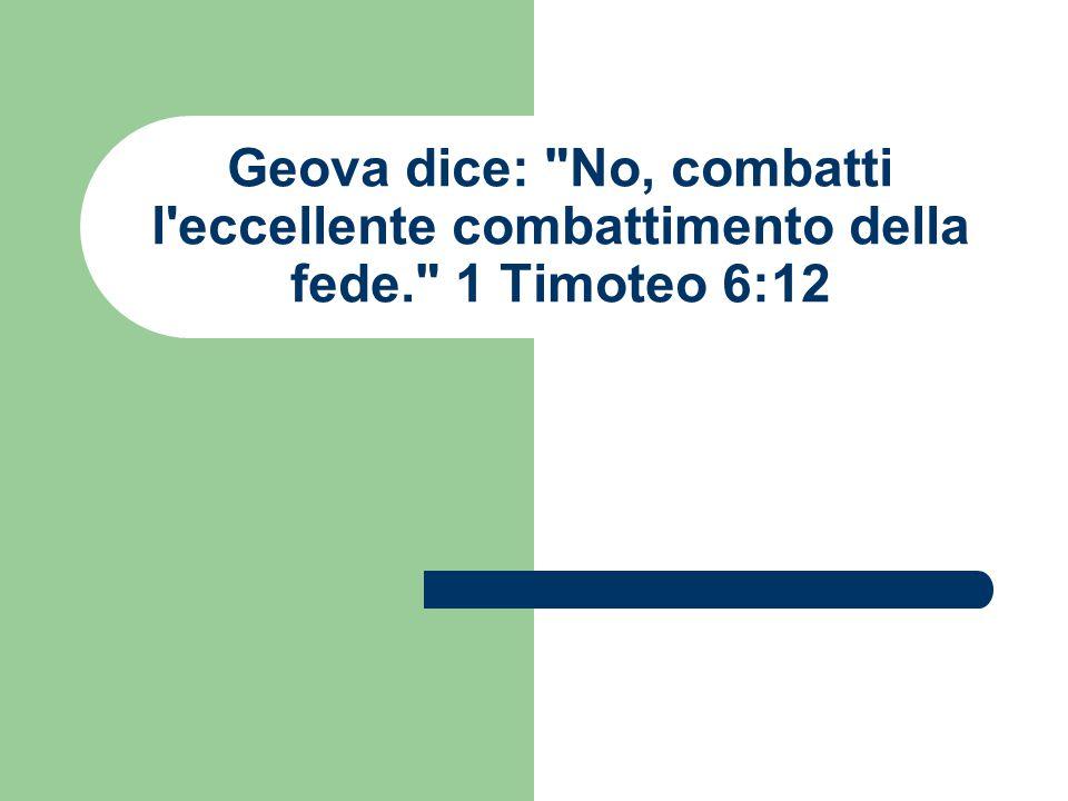 Geova dice: No, combatti l eccellente combattimento della fede. 1 Timoteo 6:12
