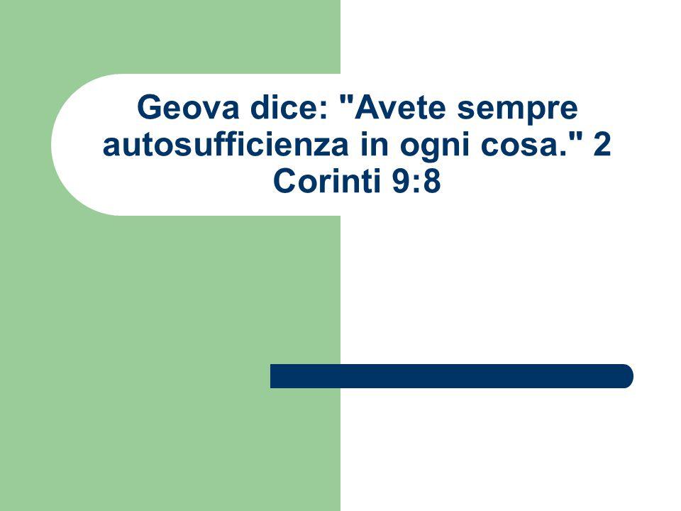 Geova dice: Avete sempre autosufficienza in ogni cosa. 2 Corinti 9:8