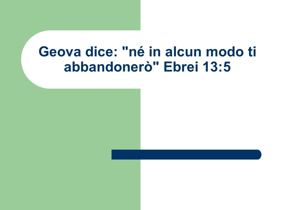 Geova dice: né in alcun modo ti abbandonerò Ebrei 13:5