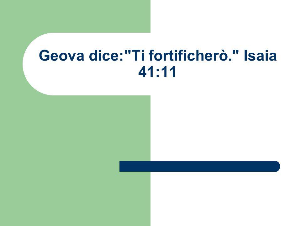 Geova dice: Ti fortificherò. Isaia 41:11