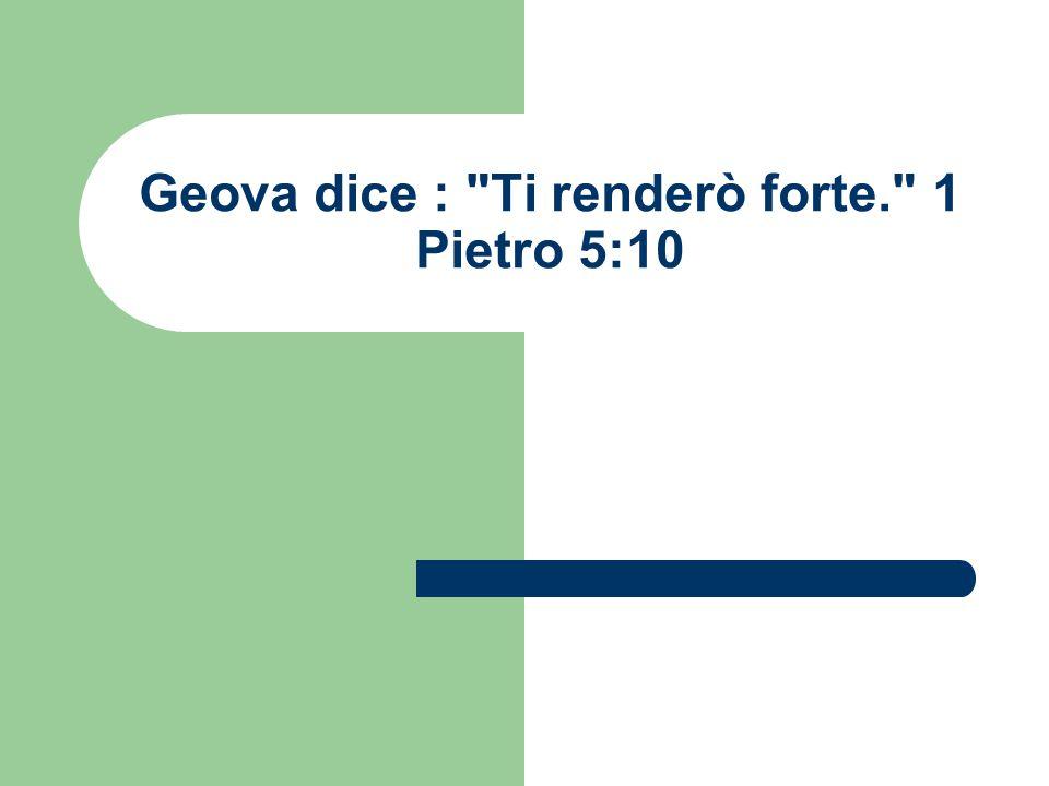 Geova dice : Ti renderò forte. 1 Pietro 5:10