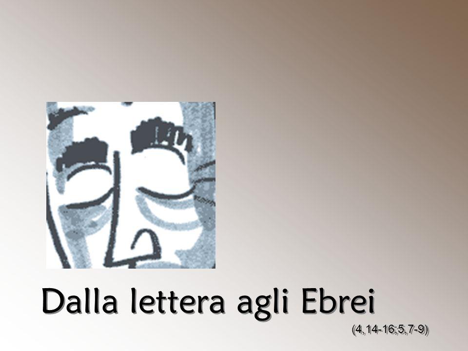 Dalla lettera agli Ebrei (4,14-16;5,7-9) Dalla lettera agli Ebrei (4,14-16;5,7-9)