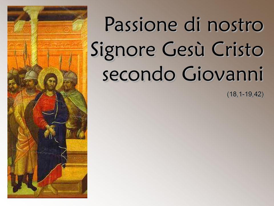 Passione di nostro Signore Gesù Cristo secondo Giovanni (18,1-19,42) (18,1-19,42)