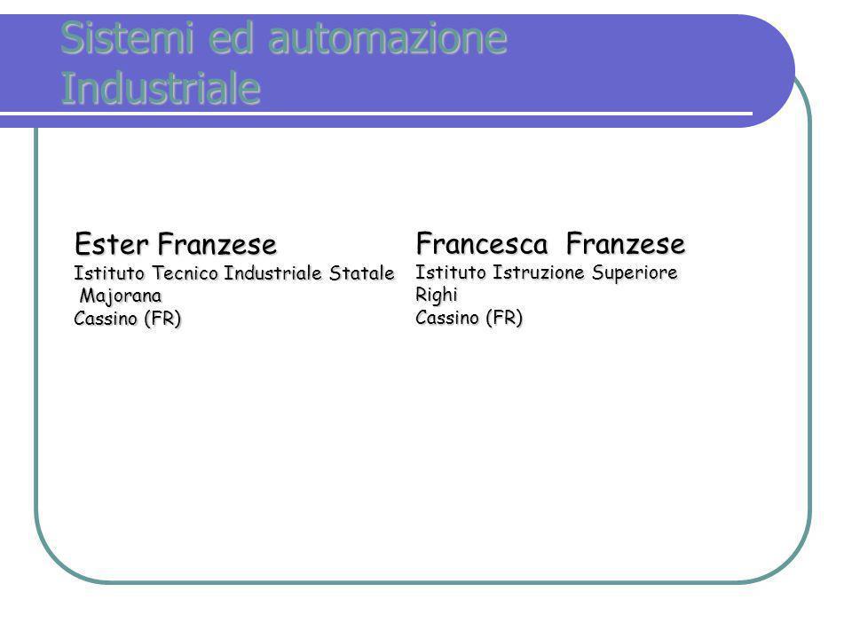 Sistemi ed automazione Industriale Ester Franzese Istituto Tecnico Industriale Statale Majorana Majorana Cassino (FR) Francesca Franzese Istituto Istr