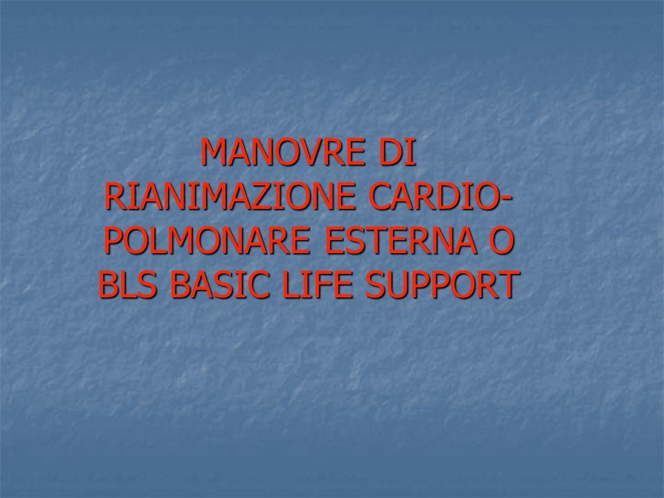MANOVRE DI RIANIMAZIONE CARDIO- POLMONARE ESTERNA O BLS BASIC LIFE SUPPORT