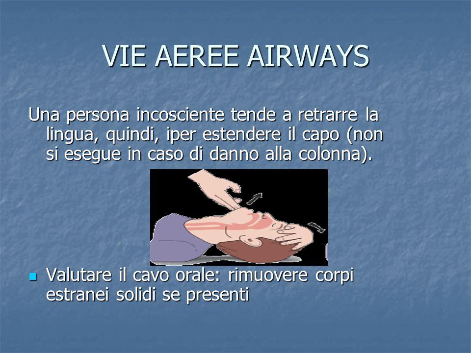 VIE AEREE AIRWAYS Una persona incosciente tende a retrarre la lingua, quindi, iper estendere il capo (non si esegue in caso di danno alla colonna).