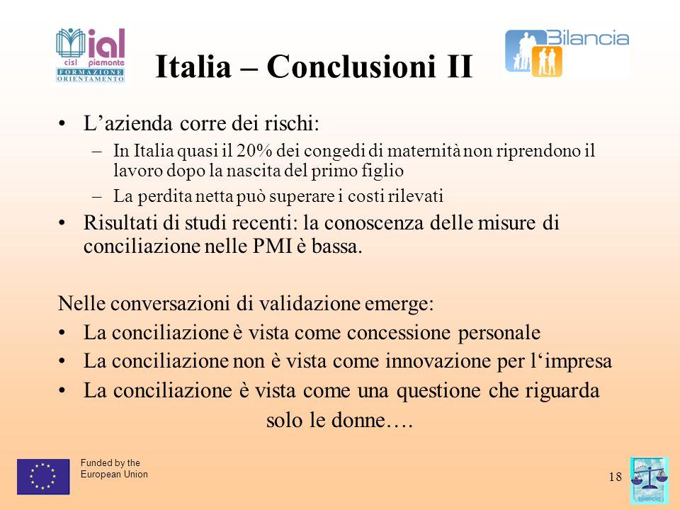 Funded by the European Union 18 Italia – Conclusioni II L'azienda corre dei rischi: –In Italia quasi il 20% dei congedi di maternità non riprendono il