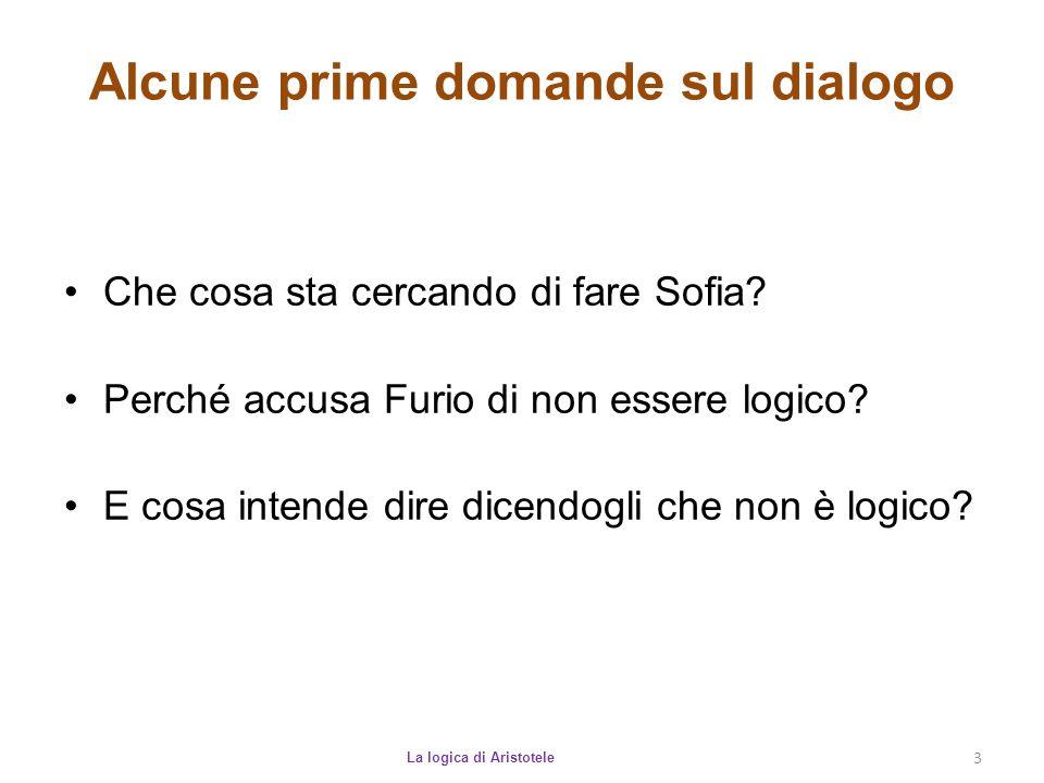 Alcune prime domande sul dialogo La logica di Aristotele 3 Che cosa sta cercando di fare Sofia? Perché accusa Furio di non essere logico? E cosa inten