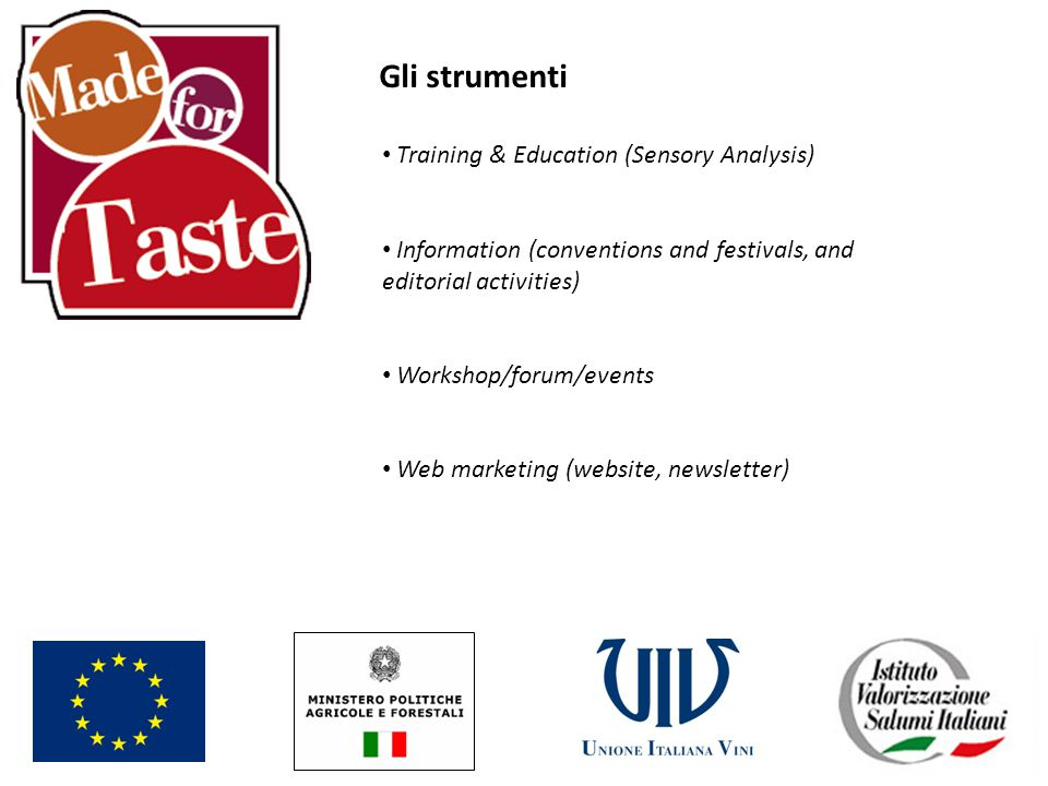 Gli strumenti Training & Education (Sensory Analysis) Information (conventions and festivals, and editorial activities) Workshop/forum/events Web marketing (website, newsletter)