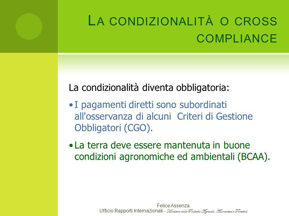 L A CONDIZIONALITÀ O CROSS COMPLIANCE La condizionalità diventa obbligatoria: I pagamenti diretti sono subordinati all osservanza di alcuni Criteri di Gestione Obbligatori (CGO).