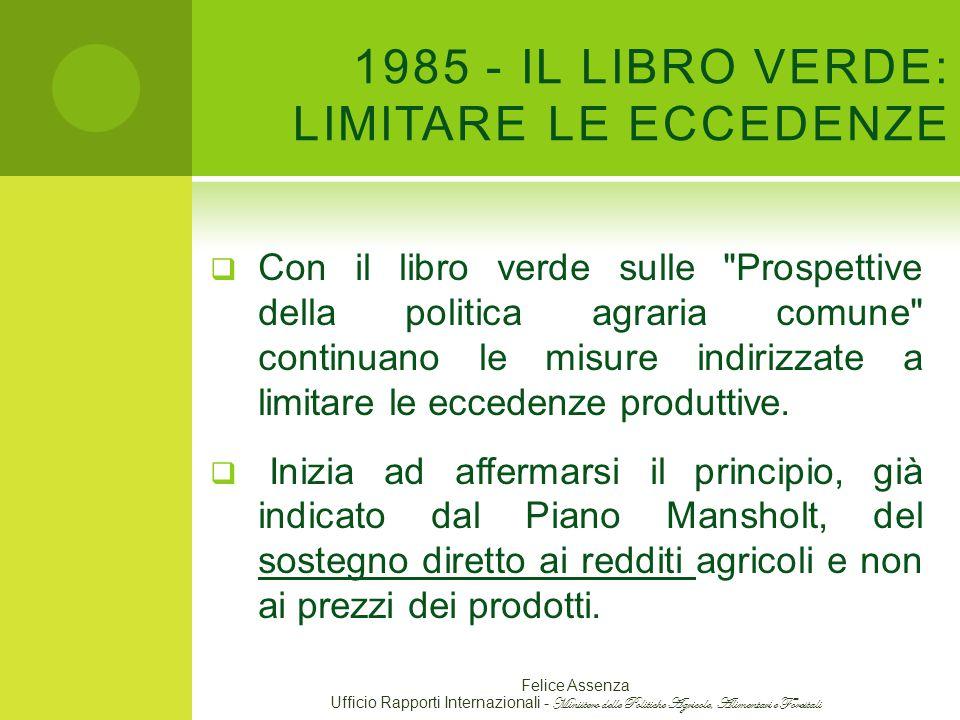 1985 - IL LIBRO VERDE: LIMITARE LE ECCEDENZE  Con il libro verde sulle Prospettive della politica agraria comune continuano le misure indirizzate a limitare le eccedenze produttive.