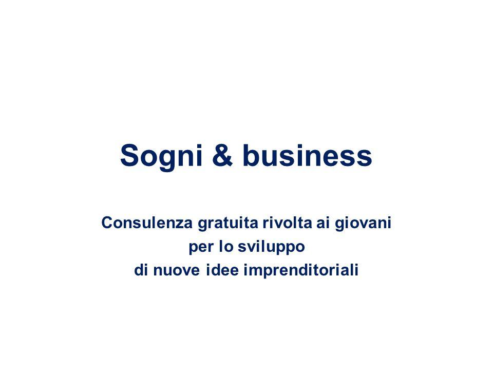 Sogni & business Consulenza gratuita rivolta ai giovani per lo sviluppo di nuove idee imprenditoriali
