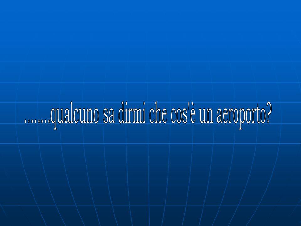 Il sistema aeroportuale Cos'è un aeroporto.