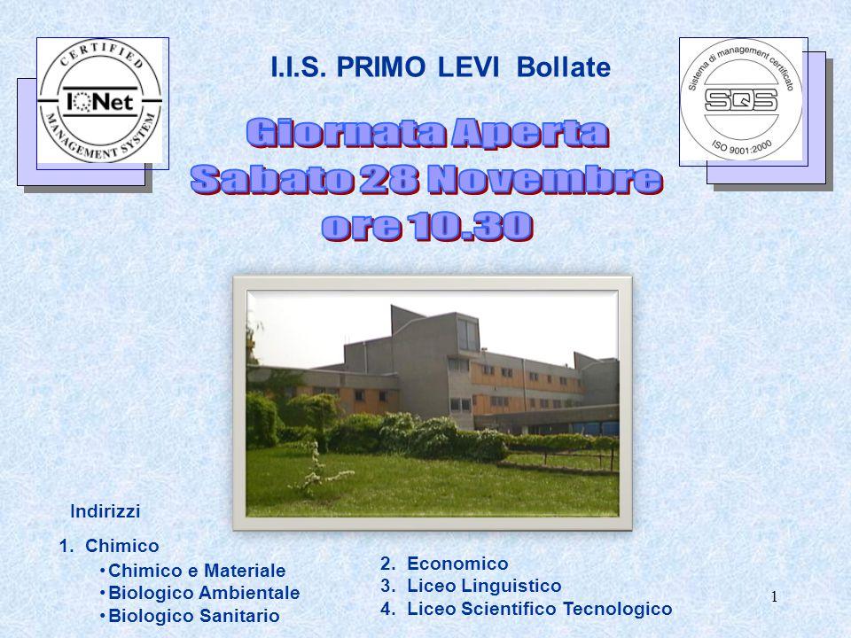 1 I.I.S. PRIMO LEVI Bollate Indirizzi 1. Chimico Chimico e Materiale Biologico Ambientale Biologico Sanitario 2. Economico 3. Liceo Linguistico 4. Lic