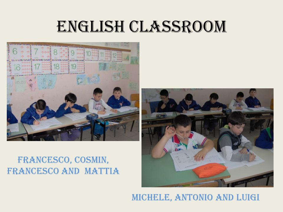 ENGLISH CLASSROOM MICHELE, Antonio and Luigi FRANCESCO, COSMIN, FRANCESCO and MATTIA