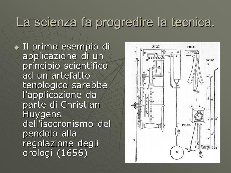 La scienza fa progredire la tecnica.  Il primo esempio di applicazione di un principio scientifico ad un artefatto tenologico sarebbe l'applicazione