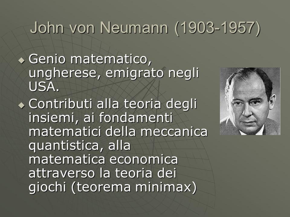 John von Neumann (1903-1957)  Genio matematico, ungherese, emigrato negli USA.  Contributi alla teoria degli insiemi, ai fondamenti matematici della