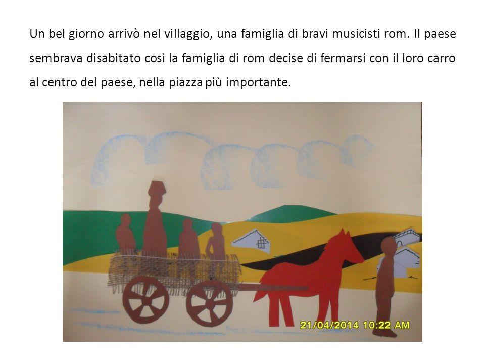 Un bel giorno arrivò nel villaggio, una famiglia di bravi musicisti rom. Il paese sembrava disabitato così la famiglia di rom decise di fermarsi con i