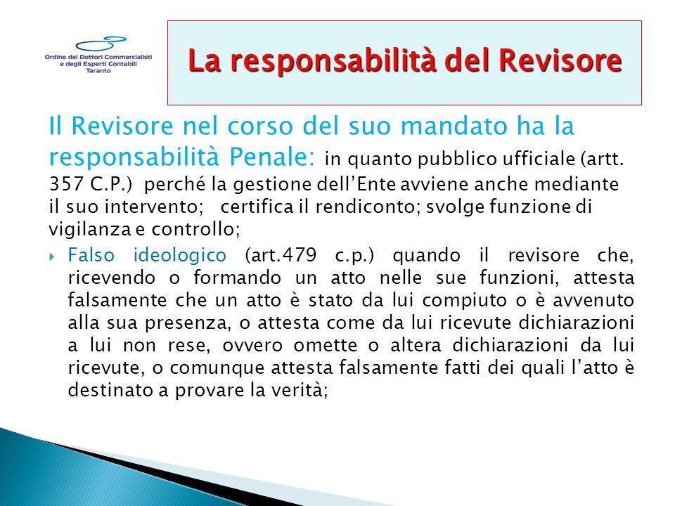 Il Revisore nel corso del suo mandato ha la responsabilità Penale: in quanto pubblico ufficiale (artt.