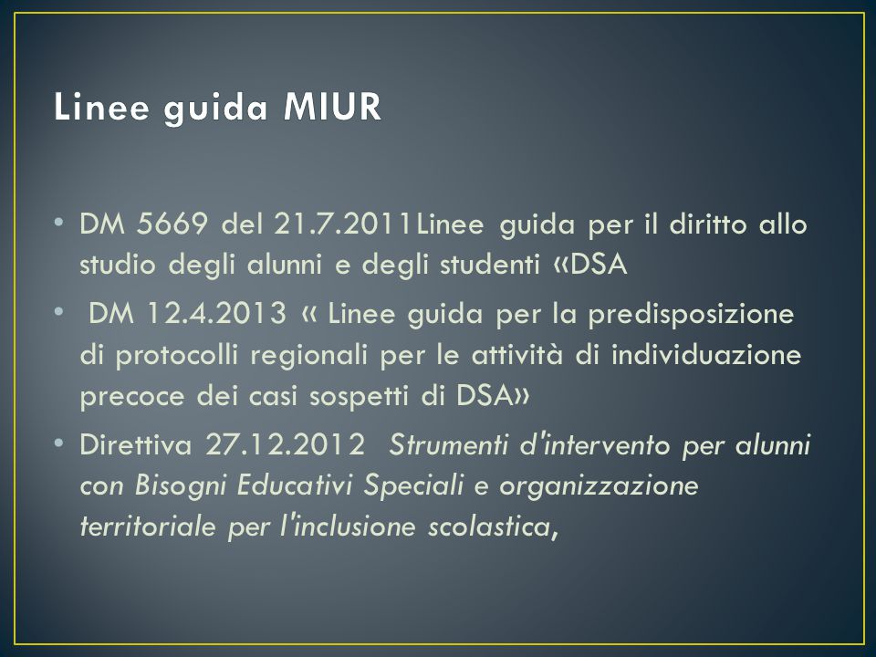 DM 5669 del 21.7.2011Linee guida per il diritto allo studio degli alunni e degli studenti «DSA DM 12.4.2013 « Linee guida per la predisposizione di pr