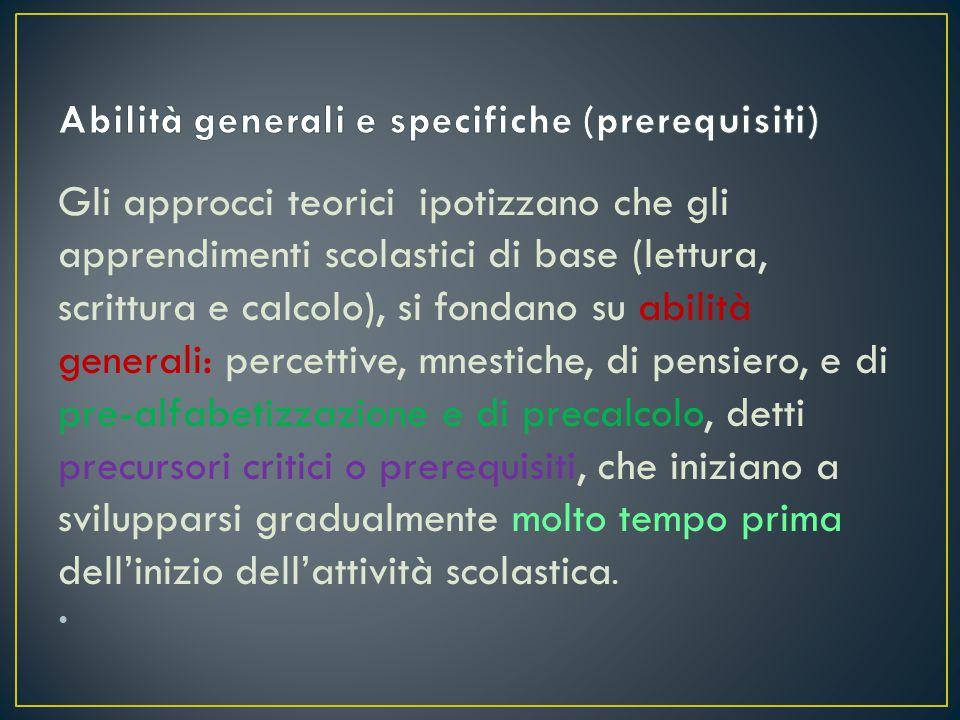 Gli approcci teorici ipotizzano che gli apprendimenti scolastici di base (lettura, scrittura e calcolo), si fondano su abilità generali: percettive, m