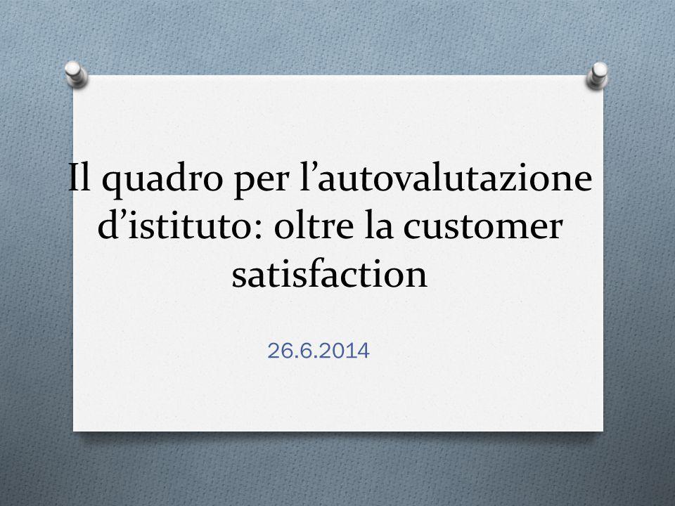 Il quadro per l'autovalutazione d'istituto: oltre la customer satisfaction 26.6.2014