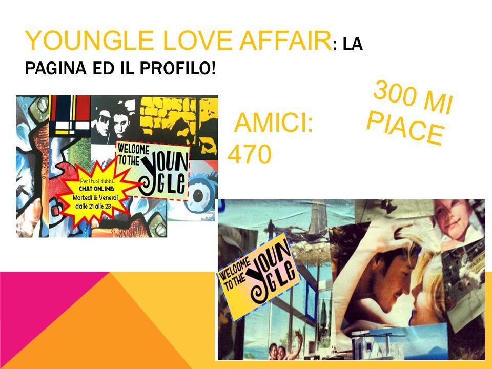 YOUNGLE LOVE AFFAIR : LA PAGINA ED IL PROFILO! AMICI: 470 300 MI PIACE