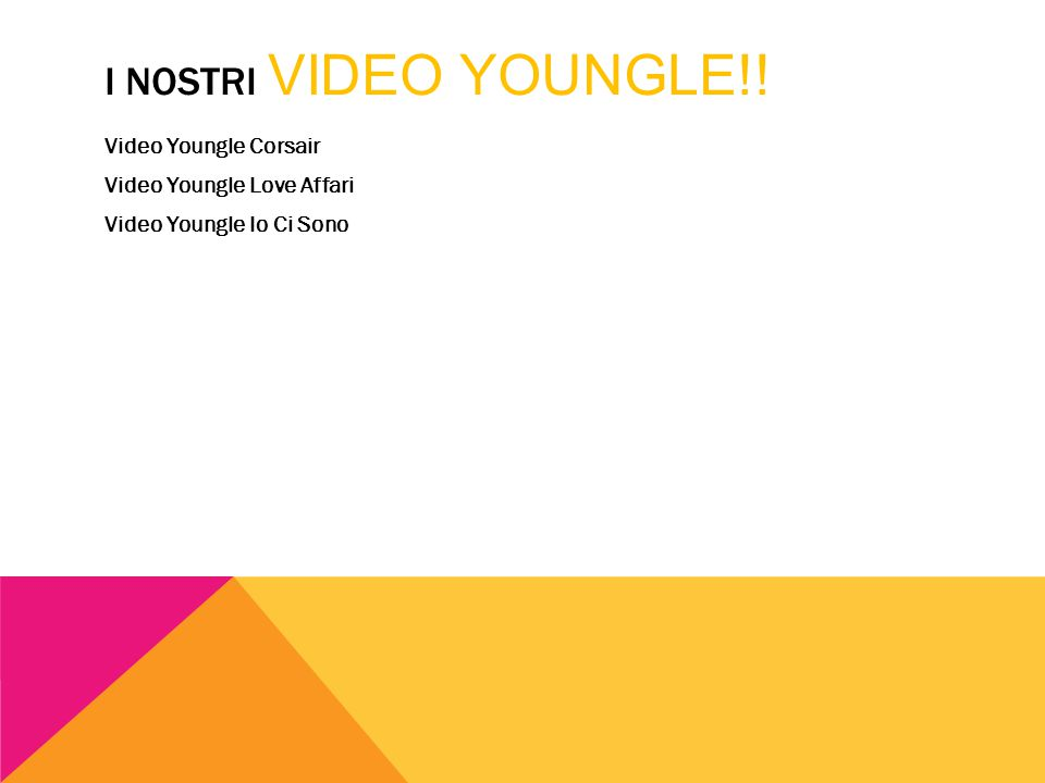 I NOSTRI VIDEO YOUNGLE!! Video Youngle Corsair Video Youngle Love Affari Video Youngle Io Ci Sono