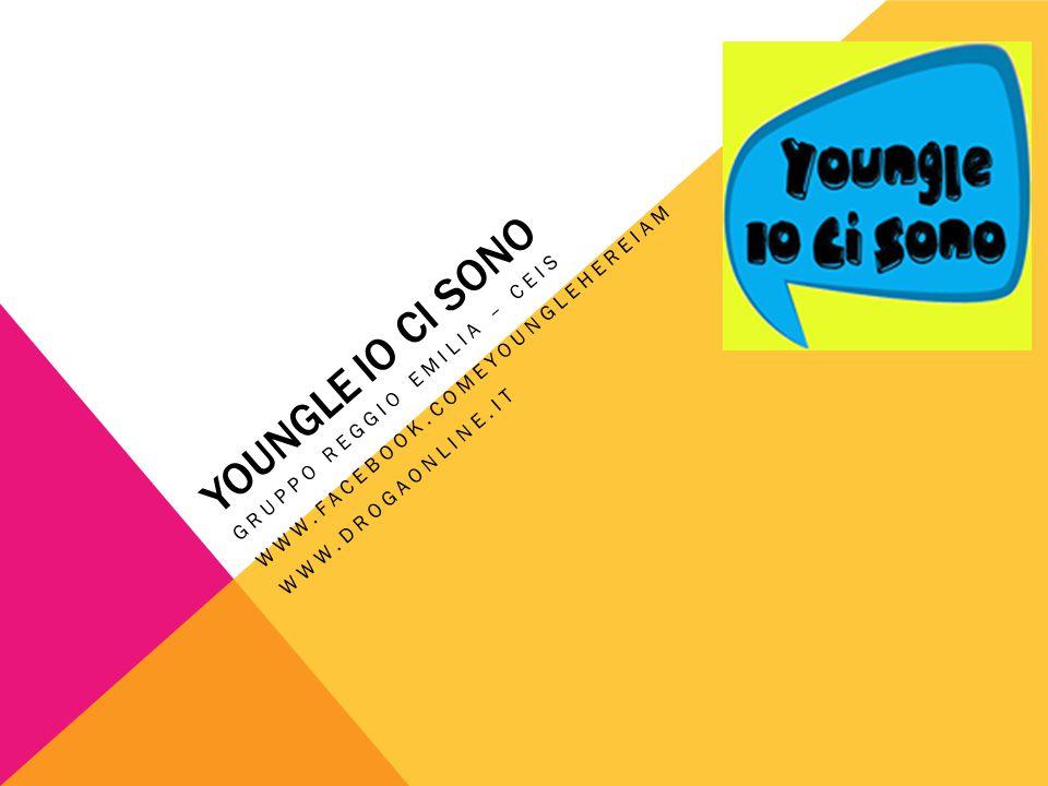YOUNGLE IO CI SONO GRUPPO REGGIO EMILIA – CEIS WWW.FACEBOOK.COMEYOUNGLEHEREIAM WWW.DROGAONLINE.IT