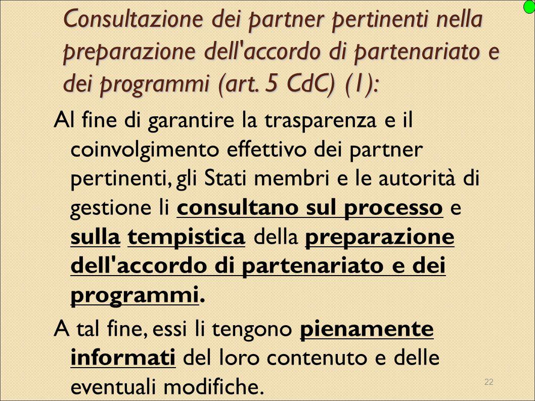 22 Consultazione dei partner pertinenti nella preparazione dell'accordo di partenariato e dei programmi (art. 5 CdC) (1): Al fine di garantire la tras