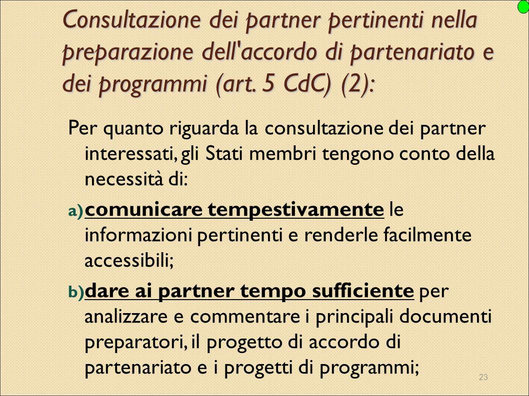 23 Per quanto riguarda la consultazione dei partner interessati, gli Stati membri tengono conto della necessità di: a) comunicare tempestivamente le i