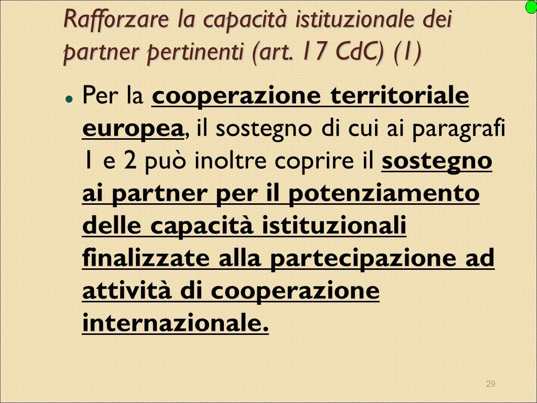29 Rafforzare la capacità istituzionale dei partner pertinenti (art. 17 CdC) (1) Per la cooperazione territoriale europea, il sostegno di cui ai parag