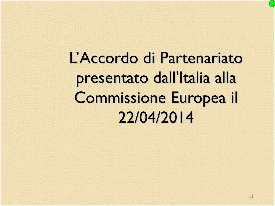 31 L'Accordo di Partenariato presentato dall'Italia alla Commissione Europea il 22/04/2014