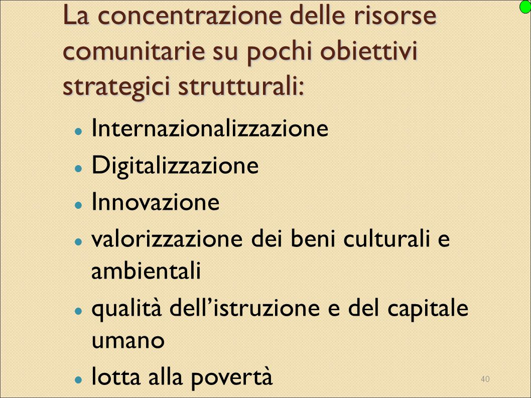 40 La concentrazione delle risorse comunitarie su pochi obiettivi strategici strutturali: Internazionalizzazione Digitalizzazione Innovazione valorizz