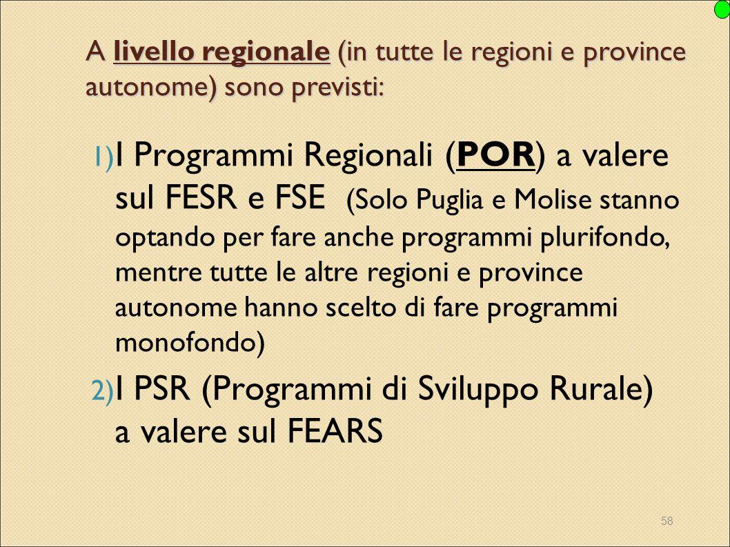 58 A livello regionale (in tutte le regioni e province autonome) sono previsti: 1) I Programmi Regionali (POR) a valere sul FESR e FSE (Solo Puglia e
