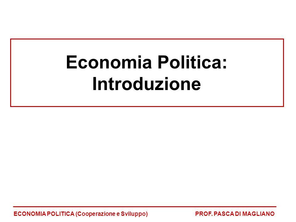 Economia Politica: Introduzione ECONOMIA POLITICA (Cooperazione e Sviluppo)PROF. PASCA DI MAGLIANO