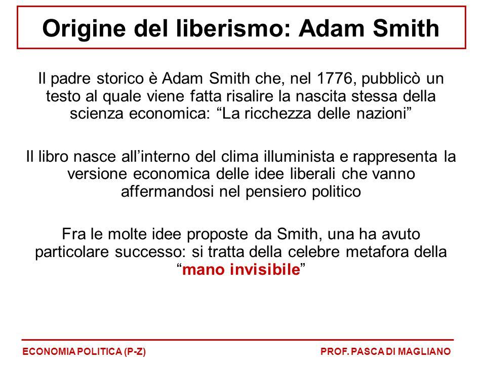 Origine del liberismo: Adam Smith Il padre storico è Adam Smith che, nel 1776, pubblicò un testo al quale viene fatta risalire la nascita stessa della