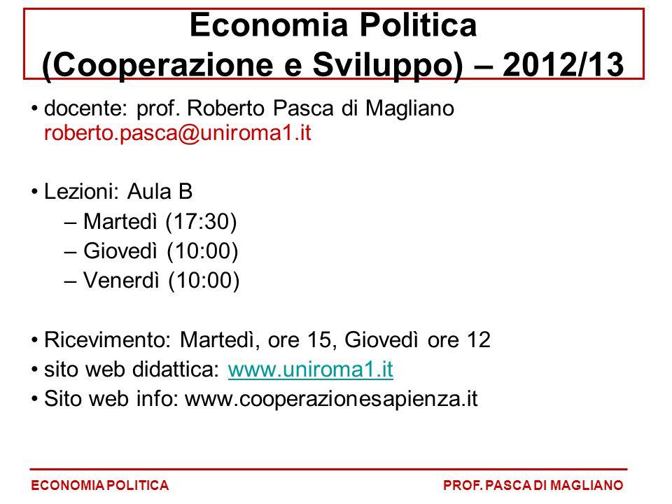 Economia Politica (Cooperazione e Sviluppo) – 2012/13 docente: prof. Roberto Pasca di Magliano roberto.pasca@uniroma1.it Lezioni: Aula B – Martedì (17