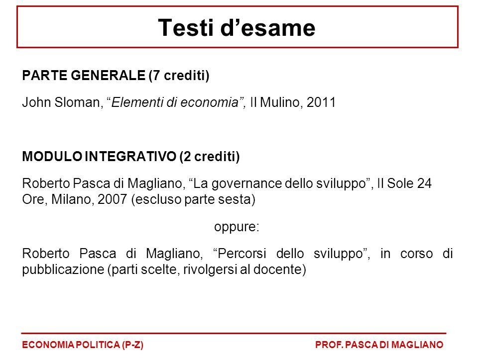 """Testi d'esame PARTE GENERALE (7 crediti) John Sloman, """"Elementi di economia"""", Il Mulino, 2011 MODULO INTEGRATIVO (2 crediti) Roberto Pasca di Magliano"""